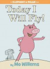 Today I Will Fly (Elephant & Piggie Book) - Mo Willems