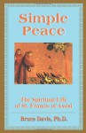 Simple Peace: Spiritual Life of Francis of Assisi - Bruce Davis