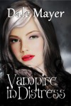 Vampire in Distress - Dale Mayer