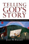 Telling God's Story: Narrative Preaching for Christian Formation - John W. Wright