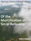 Of the Mortification of Sin in Believers - Enhanced Version - John Owen