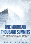 One Mountain Thousand Summits: The Untold Story Tragedy and True Heroism on K2 - Freddie Wilkinson