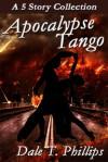 Apocalypse Tango - Dale T. Phillips