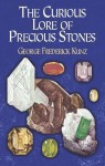 The Curious Lore of Precious Stones - George Frederick Kunz