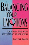 Balancing Your Emotions - Gayle Roper