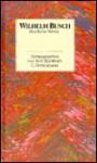 Sämtliche Werke und eine Auswahl der Skizzen und Gemälde in zwei Bänden: Und die Moral von der Geschicht. Was beliebt ist auch erlaubt - H.C. Wilhelm Busch