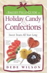 Baker's Field Guide to Holiday Candy: Sweet Treats All Year Long (Baker's FG) - Dede Wilson