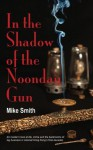 In the Shadow of the Noonday Gun - Mike Smith