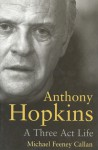 Anthony Hopkins: A Three-Act Life - Michael Feeney Callan