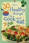 30 Healthy Things To Cook And Eat - Rebecca Gilpin