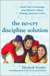 The No-Cry Discipline Solution: Gentle Ways to Encourage Good Behavior Without Whining, Tantrums, and Tears: Foreword by Tim Seldin (Pantley) - Elizabeth Pantley