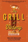 The Grill of Victory: Hot Competition on the Barbecue Circuit - William Brohaugh, Claud Mann