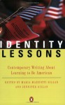 Identity Lessons: Contemporary Writing About Learning to Be American - Maria Mazziotti Gillan, Jennifer Gillan