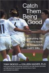 Catch Them Being Good: Everything You Need to Know to Successfully Coach Girls - Tony DiCicco, Charles Salzberg, Colleen Hacker