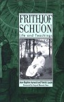 Frithjof Schuon: The Life and Esoteric Teachings of Frithjof Schuon (SUNY Series in Western Esoteric Traditions) - Jean-Baptiste Aymard, Patrick Laude, Seyyed Hossein Nasr