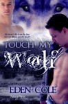 Touch My Wolf (Fenrir Wolves #2) - Eden Cole