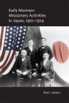 Early Mormon Missionary Activities in Japan, 1901-1924 - Reid L. Neilson