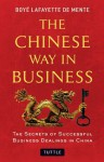 The Chinese Way in Business: The Secrets of Successful Business Dealings in China - Boyé Lafayette de Mente