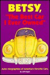 Betsy, the Best Car I Ever Owned: Auto-Biographies of America's Favorite Cars - Jeff Hagen