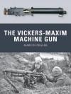 The Vickers-Maxim Machine Gun - Martin Pegler