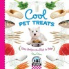 Cool Pet Treats: Easy Recipes for Kids to Bake - Pamela S. Price