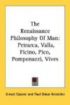 The Renaissance Philosophy of Man: Petrarca, Valla, Ficino, Pico, Pomponazzi, Vives - Ernst Cassirer, Paul Oskar Kristeller