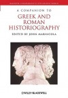 A Companion to Greek and Roman Historiography - John Marincola