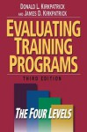 Evaluating Training Programs: The Four Levels - Donald L. Kirkpatrick, James D. Kirkpatrick