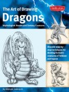 The Art of Drawing Dragons, Mythological Beasts, and Fantasy Creatures: Discover Simple Step-by-Step Techniques for Drawing Fantastic Creatures of Folklore and Legend (The Collectors Series) - Michael Dobrzycki