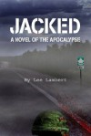 Jacked: A Novel of the Apocalypse - Lee Lambert