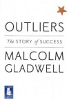 Outliers: The Story of Success - Malcolm Gladwell