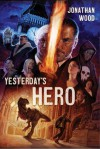 Yesterday's Hero - Jonathan Wood