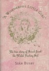 A Wonderful Little Girl: The True Story of Sarah Jacob the Welsh Fasting Girl - Sian Busby