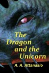 The Dragon and the Unicorn: The Perilous Order of Camelot (Volume 1) - A.A. Attanasio
