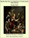 Beside the Fire: A Collection of Irish Gaelic Folk Stories - Douglas Hyde