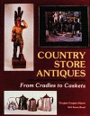 Country Store Antiques: From Cradles to Caskets - Douglas Congdon-Martin, Robert Biondi