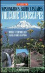 A Guide to Washington's South Cascades' Volcanic Landscapes - Marge Mueller, Ted Mueller