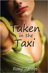 Taken in the Taxi (erotic menage) - Roxy Jacobs