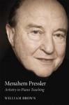 Menahem Pressler: Artistry in Piano Teaching - William Brown