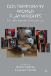 Contemporary Women Playwrights: Into the 21st Century - Penny Farfan, Lesley Ferris