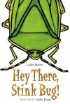Hey There, Stink Bug! - Leslie Bulion