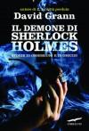 Il demone di Sherlock Holmes - David Grann, Marco Sartori