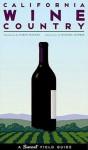California Wine Country: A Sunset Field Guide - Sunset Books, Sunset Books, Sara Schneider