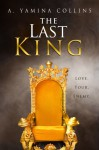 The Last King (The Last King: Book I, Serial #1) - A.Yamina Collins