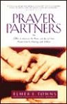 Prayer Partners: How to Increase the Power and Joy of Your Prayer Life by Praying with Others - Elmer L. Towns