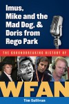Imus, Mike and the Mad Dog, & Doris from Rego Park: The Groundbreaking History of WFAN - Tim Sullivan