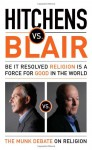 Hitchens vs. Blair: Be It Resolved Religion Is a Force for Good in the World - Christopher Hitchens, Tony Blair