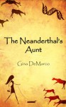 The Neanderthal's Aunt - Gina DeMarco