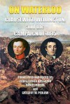 On Waterloo: Clausewitz, Wellington, and the Campaign of 1815 - Carl von Clausewitz, Arthur Wellesley Wellington, Christopher Bassford, Daniel Moran, Gregory W. Pedlow