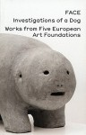 Face, Investigations of a Dog: Works from Five European Art Foundations - Aristide Antonas, Jonas Hassen Khemiri, Rui Cardoso Martins